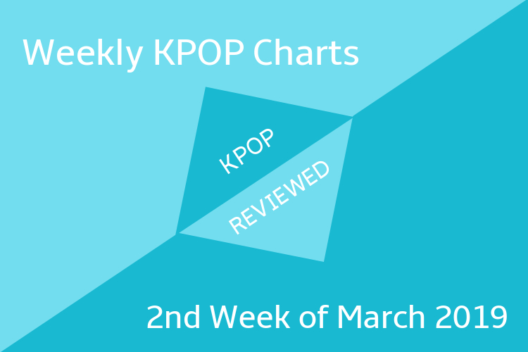 Weekly Chart] 2nd Week of March 2019 – KPOPREVIEWED