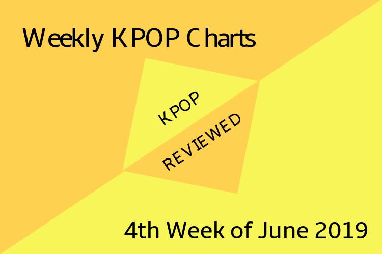 Weekly Chart] 4th Week of June 2019 – KPOPREVIEWED